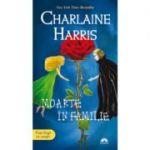Moarte in familie. Vampirii Sudului volumul 10 - Charlaine Harris