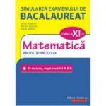 Simularea examenului de bacalaureat. Matematica. Clasa a XI-a. Profil tehnologic. 30 de de teste, dupa modelul M. E. N. - Lucian Dragomir