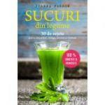 Sucuri din legume. 30 de retete pentru detoxifiere, energie, sanatate si vitalitate - Joanna Farrow