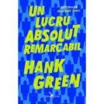 Un lucru absolut remarcabil - Hank Green