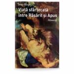Viata sfartecata intre Rasarit si Apus - Denis Buican
