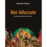 Alei bifurcate. Poetica postmodernismului rus - Antoaneta Olteanu