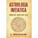 Astrologia initiatica: simboluri, arhetipuri, raze - Sorin Bratoveanu
