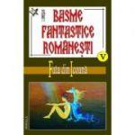 Basme fantastice romanesti, volumele 5-7 - Ionel Oprisan