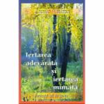 Iertarea adevarata si iertarea mimata - Al optulea volum al seriei Invata sa te ierti (Luule Viilma)