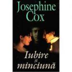 Iubire si minciuna - Josephine Cox