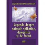 Legende populare romanesti. Legende despre animale salbatice, domestice si de ferma