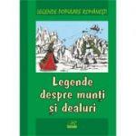 Legende populare romanesti. Legende despre munti si dealuri