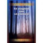 Sa stagnezi sau sa evoluezi - Al doilea volum din seria Invata sa te ierti (Luule Viilma)