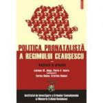 Politica pronatalista a regimului Ceausescu, volumul II. Institutii si practici - IICCMER, Luciana M. Jinga, Florin S. Soare (coord.)