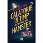 Calatorie in timp in compania unui hamster - Ross Welford