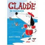 Claude volumul 2. Claude in vacanta - Alex T. Smith