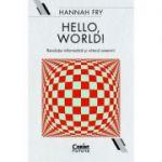 Hello, world! Revolutia informatica si viitorul omenirii - Hannah Fry