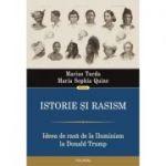 Istorie si rasism. Ideea de rasa de la Iluminism la Donald Trump - Marius Turda, Maria Sophia Quine