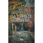 La terra di Bristena. Pe mosia Bristenei. Editie in limba italiana - Ioana Popoviciu