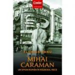 Mihai Caraman, un spion roman in Razboiul Rece - Florian Banu