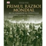 Primul Război Mondial. Ghid ilustrat complet - Richard Overy