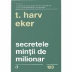 Secretele mintii de milionar. Editia a IV-a - Harv T. Eker