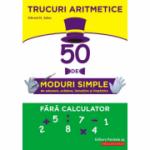 Trucuri aritmetice: 50 de moduri simple de adunare, scadere, inmultire si impartire fara calculator - Julius H. Edward