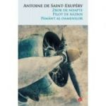 Zbor de noapte. Pilot de razboi. Pamant al oamenilor liberi. Vol. 77 - Antoine Saint-Exupery