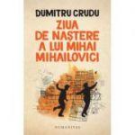 Ziua de nastere a lui Mihai Mihailovici - Dumitru Crudu
