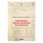 Cenzurarea presei ortodoxe in comunism - Silviu-Constantin Nedelcu