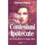 Confesiuni ipotecate - Adriana Bogatu