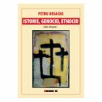 Istorie, genocid, etnocid. Editie integrala - Petru Ursache