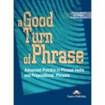 A Good Turn of Phrase Advanced Practice in Phrasal Verbs and Prepositional Phrases - Virginia Evans, Bill Blake & James Milton