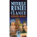 Miturile Rusiei clasice - Antoaneta Olteanu