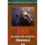 150 de retete din medicina chinezeasca. Dezintoxicarea naturala - Gheorghe Ghetu