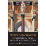 Comentarii la prima decada a lui Titus Livius - Niccolò Machiavelli