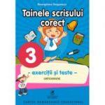 Exercitii si teste. Clasa a III-a. Ortografie, tainele scrisului corect - Georgiana Gogoescu