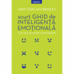 Scurt ghid de inteligenta emotionala - Andy Cope, Amy Bradley