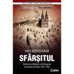 Sfarsitul. Rezistenta sfidatoare si infrangerea Germaniei lui Hitler, 1944–1945 - Ian Kershaw