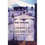 Umbrele modernitatii - Dan Tomulet