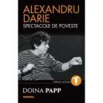 Alexandru Darie. Spectacole de poveste - Doina Papp