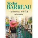 Cafeneaua micilor miracole - Nicolas Barreau
