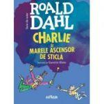 Charlie si Marele Ascensor de Sticla - Roald Dahl