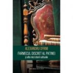 Farmecul discret al patinei si alte mici istorii culturale - Alexandru Ofrim