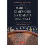"Martiriu si memorie din Romania comunista. Acta Simpozionului International ""Dumitru Staniloae"" 2017 - Radu Preda, Ion Vicovan"