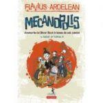 Mecanopolis. Aventurile lui Oliver Rock in lumea de sub camion - Flavius Ardelean, Ecaterina G.