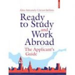 Ready to Study and Work Abroad. The Applicant's Guide - Alina-Antoanela Craciun-Stefaniu