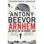 Arnhem: The Battle for the Bridges, 1944 - Antony Beevor