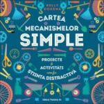 Cartea mecanismelor simple. Proiecte si activitati care fac stiinta distractiva - Kelly Doudna