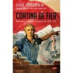 Cortina de fier. Represiunea sovietica in Europa de Est, 1945-1956 - Anne Applebaum