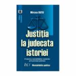 Justitia la judecata istoriei: o istorie a mentalitatilor romanilor prin procese judiciare, volumul I. Mentalitatile publice - Mircea Dutu