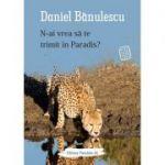 N-ai vrea sa te trimit in Paradis? - Daniel Banulescu