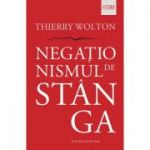Negationismul de stanga - Thierry Wolton