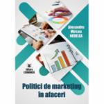 Politici de marketing in afaceri - Alexandru-Mircea Nedelea